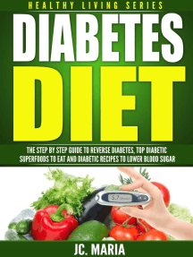 Diabetes Diet: The Step by Step Guide to Reverse Diabetes, Top Diabetic Superfoods to Eat and Diabetic Recipes to Lower Blood Sugar: Healthy Living Series