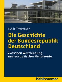 Die Geschichte der Bundesrepublik Deutschland: Zwischen Westbindung und europäischer Hegemonie