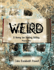 Weird: A Henry Ian Darling Oddity: Missive One: Weird: A Henry Ian Darling Oddity: Missive One, #1 Free download PDF and Read online