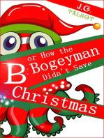 B or How the Bogeyman Didn't Save Christmas