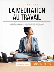 La méditation au travail: Les clés pour des pauses reconstituantes