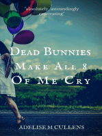 Dead Bunnies Make All Eight Of Me Cry