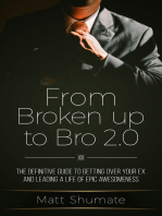 From Broken Up to Bro 2.0: The Definitive Guide to Getting Over Your Ex and Living a Life of Epic Awesomeness