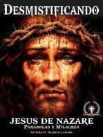 Desmistificando Jesus de Nazare. Parabolas e Milagres.