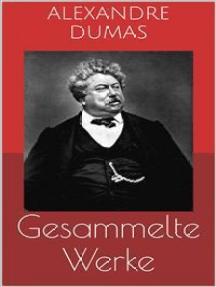 Gesammelte Werke (Vollständige und illustrierte Ausgaben: Der Graf von Monte Christo, Die drei Musketiere, Zwanzig Jahre danach u.v.m.)