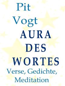 Aura des Wortes: Verse, Gedichte, Meditation