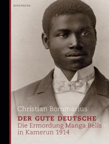 Der gute Deutsche: Die Ermordung Manga Bells in Kamerun 1914