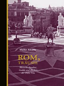 Rom, Träume: Moravia, Pasolini, Gadda und die Zeit der Dolce Vita