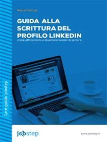 Guida alla scrittura del Profilo LinkedIn: come ottimizzarlo e diventare leader di settore