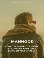 Manhood: How to Make It Bigger, Stronger and Last Longer Naturally