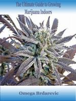 The Ultimate Guide to Growing Marijuana Indoors