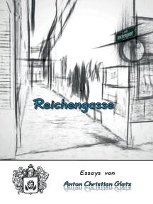 Reichengasse: Essays von Anton Christian Glatz