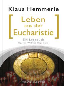 Leben aus der Eucharistie: Ein Lesebuch