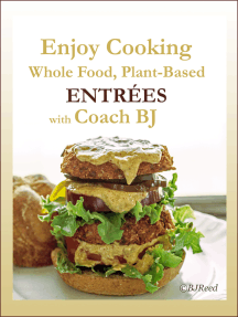 Enjoy Cooking Whole Food, Plant-Based ENTRÉES with Coach BJ