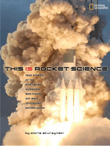 This Is Rocket Science: True Stories of the Risk-taking Scientists who Figure Out Ways to Explore Beyond