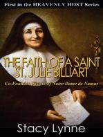 The Faith of a Saint, St. Julie Billiart, Co-Founder, Sisters of Notre Dame de Namur