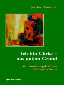 Ich bin Christ - aus gutem Grund: Zur Anziehungskraft des Christseins heute