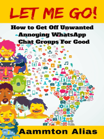 Let Me Go! How to Get off Unwanted Annoying WhatsApp Chat Groups for Good