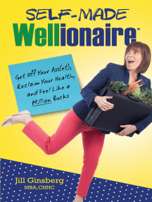 Self-Made Wellionaire: Get Off Your Ass(et), Reclaim Your Health, And Feel Like a Million Bucks