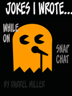 Jokes I Wrote.....While on Snapchat