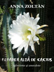Floarea albă de cactus: Aforisme şi anedocte
