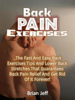 Back Pain Exercises: The Fast And Easy Back Exercises Tips And Lower Back Stretches That Guarantees Back Pain Relief And Get Rid Of It Forever!