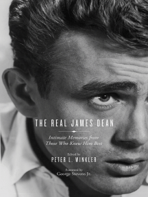 Real James Dean: Intimate Memories from Those Who Knew Him Best