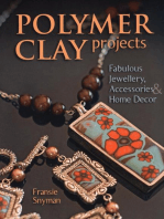 Polymer Clay Projects: Fabulous Jewellery, Accessories, & Home Decor