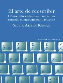 EL ARTE DE REESCRIBIR: PULIR EL DIAMANTE NARRATIVO (NOVELA, CUENTO, ARTÍCULO, ENSAYO)