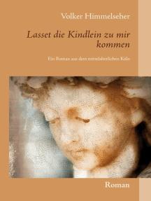 Lasset die Kindlein zu mir kommen: Ein Roman aus dem mittelalterlichen Köln