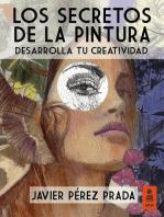 Los secretos de la pintura: Desarrolla tu creatividad