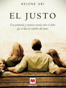 El justo: Una profunda y emotiva novela sobre el daño que se hace en nombre del amor.