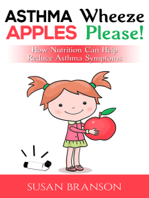 Asthma Wheeze, Apples Please!: How Nutrition Can Help Reduce Asthma Symptoms
