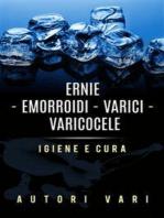 Ernie – Emorroidi - Varici - Varicocele - Igiene e cura