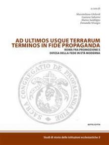 Ad ultimos usque terrarum terminus in fide propaganda: Roma fra promozione e difesa della fede in età moderna