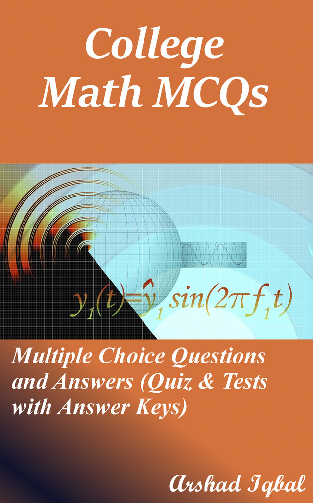 Read College Math Multiple Choice Questions and Answers (MCQs): Quizzes & Practice Tests with ...