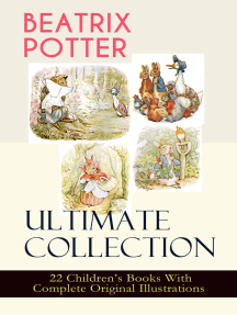 BEATRIX POTTER Ultimate Collection - 22 Children's Books With Complete Original Illustrations: The Tale of Peter Rabbit, The Tale of Jemima Puddle-Duck, The Tale of Squirrel Nutkin, The Tale of Benjamin Bunny, The Tale of Two Bad Mice, The Story of Miss Moppet, The Tale of Tom Kitten and more