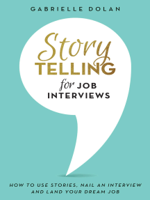 Storytelling for Job Interviews: How to Use Stories, Nail an Interview and Land Your Dream Job