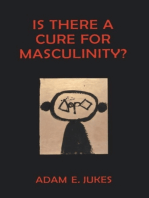 Is There A Cure For Masculinity