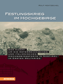 Festungskrieg im Hochgebirge: Der Kampf um die österreichischen und italienischen Hochgebirgsforts in Südtirol im Ersten Weltkrieg
