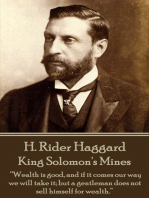 """King Solomon's Mines: """"Wealth is good, and if it comes our way we will take it; but a gentleman does not sell himself for wealth."""""""