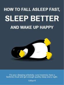 How to Fall Asleep Fast, Sleep Better and Wake Up Happy