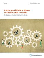 LAC Poverty and Labor Brief: Trabajar por el Fin de la Pobreza en América Latina y el Caribe: Trabajadores, Empleos y Salarios