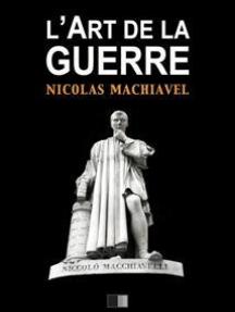 L'Art de la Guerre: Suivi de Vie de Machiavel