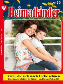 Heimatkinder 20 – Heimatroman: Zwei, die sich nach Liebe sehnen