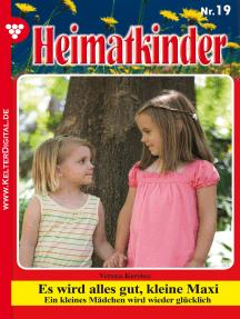Heimatkinder 19 – Heimatroman: Es wird alles gut, kleine Maxi