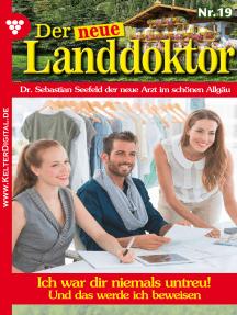 Der neue Landdoktor 20 – Arztroman: Ich war dir niemals untreu!
