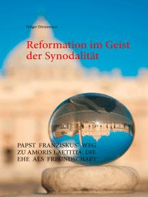 Reformation im Geist der Synodalität: Papst Franziskus' Weg zu Amoris laetitia: Die Ehe als Freundschaft