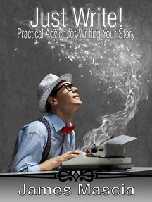Just Write! Practical Advice for Writing Your Story