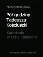 Pół godziny Tadeusza Kościuszko. Tragedia lotu 5055 (katastrofa w Lesie Kabackim) polish edition